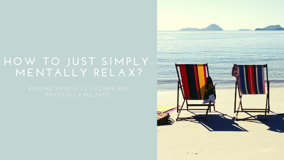 How to just simply mentally relax?
