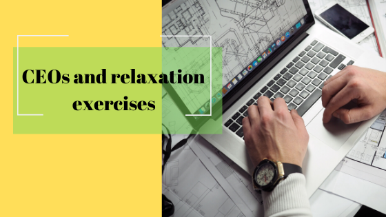 Why is it so beneficial for CEOs to practise relaxation exercises?
